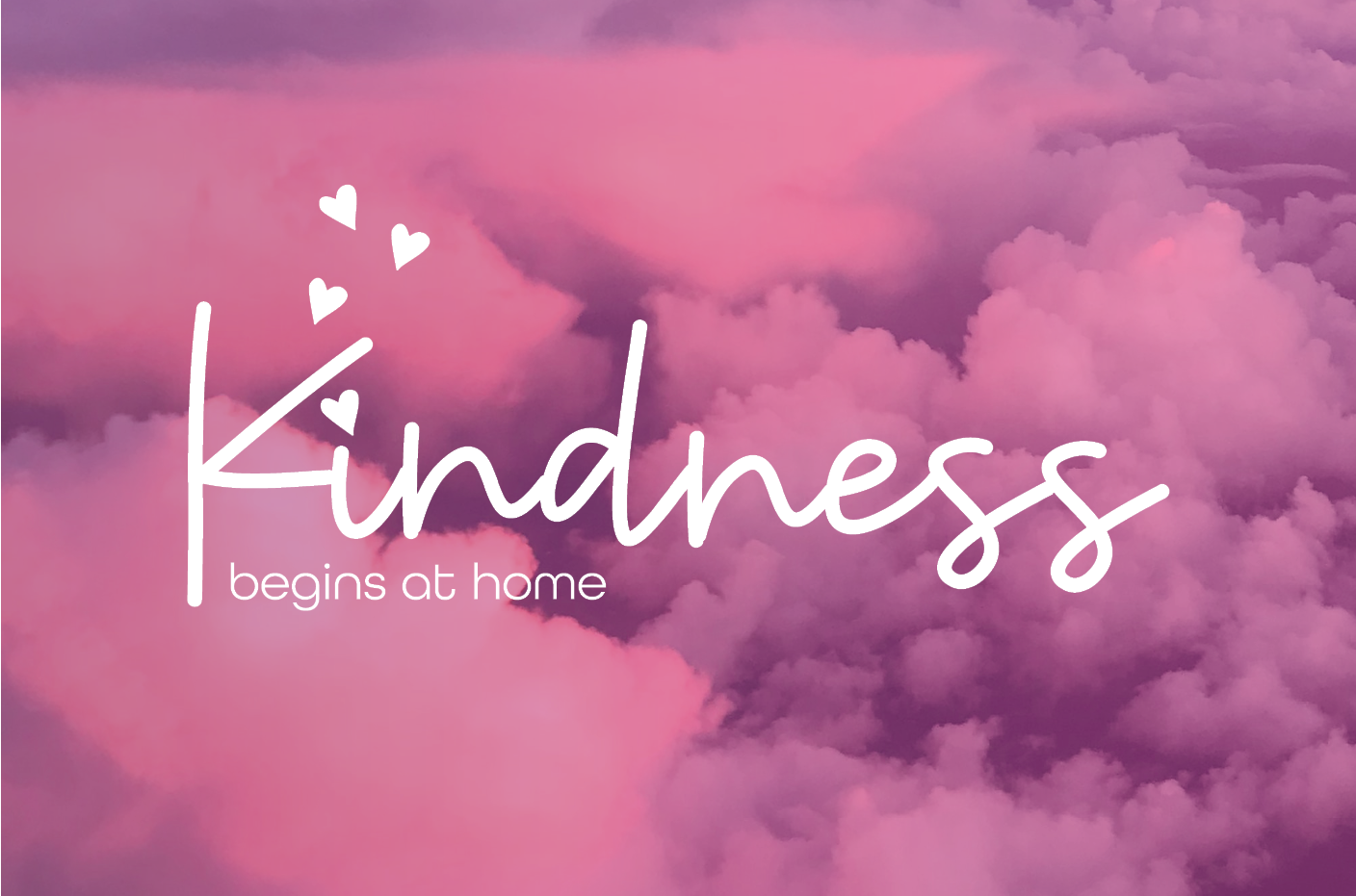 Kindness Begins At Home
